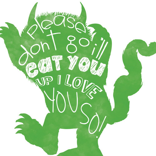 Where The Wild Things Are Please Dont Go Ill Eat You Up I Love You ...